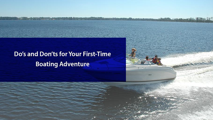 Do's and Don'ts for Your First-Time Boating Adventure